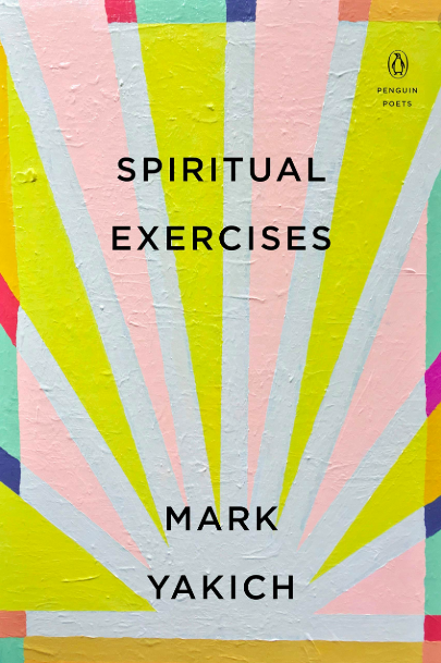 Mark Yakich's latest publication: Spiritual Exercises